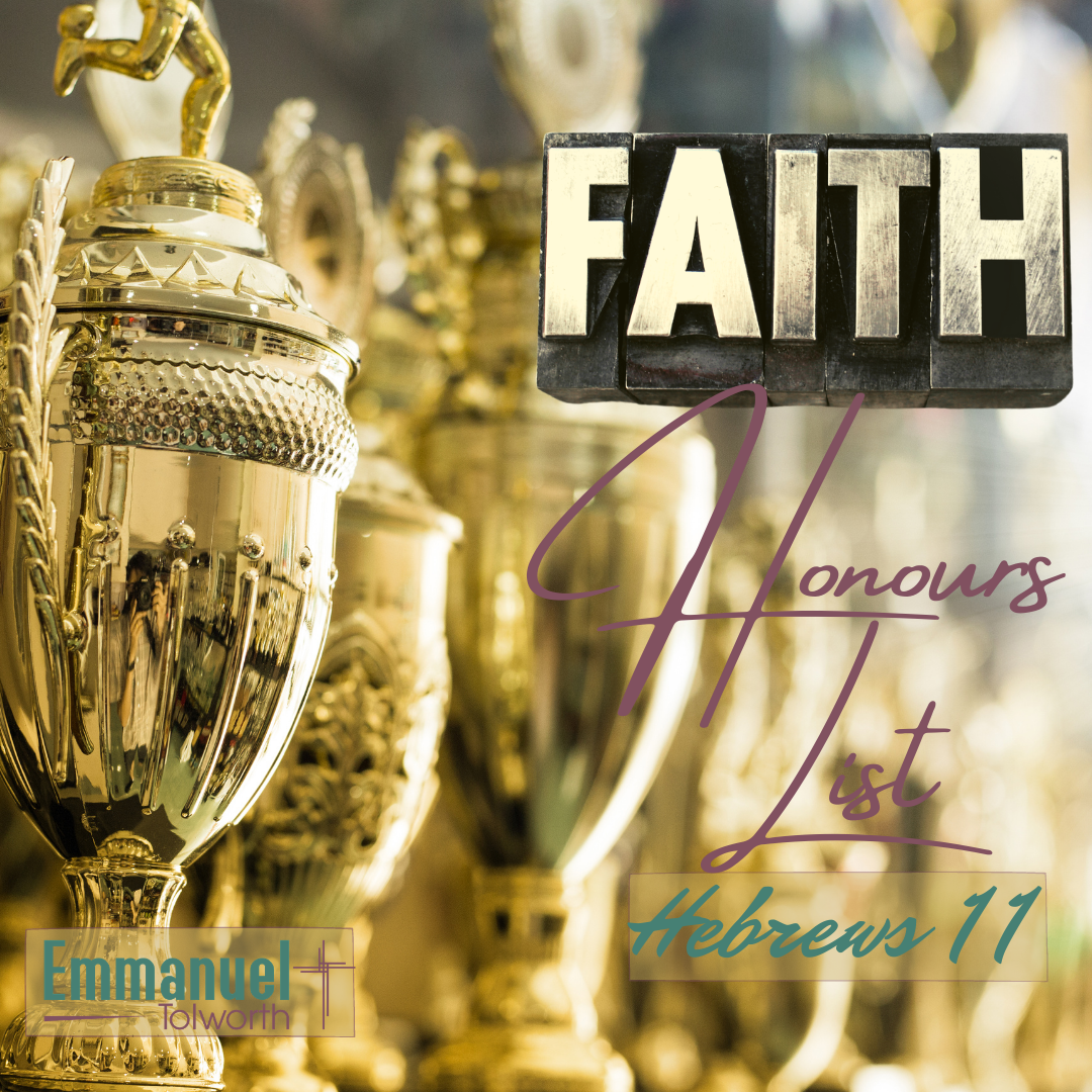 Hebrews 11:1-7 – Introduction to the Series: The Faith Honour List